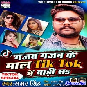 Gajab Gajab Ke Maal Tik Tok Me Badi Sa (Samar Singh)